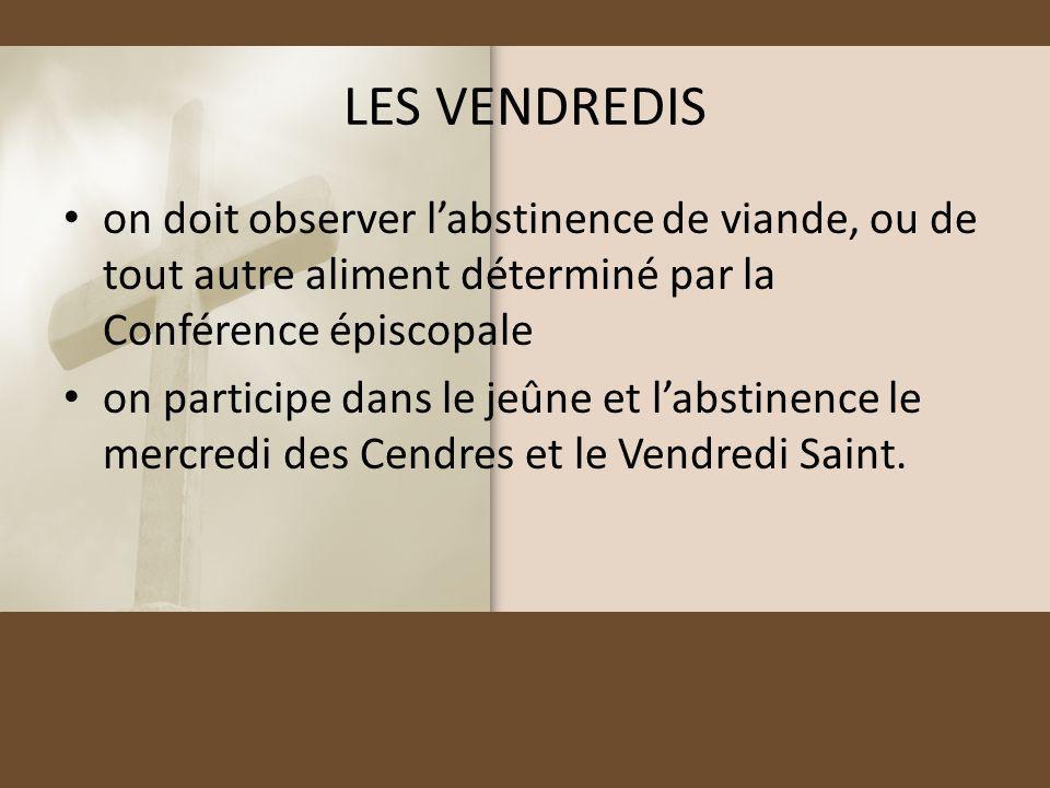 LES VENDREDIS on doit observer l'abstinence de viande, ou de tout autre aliment déterminé par la Conférence épiscopale.