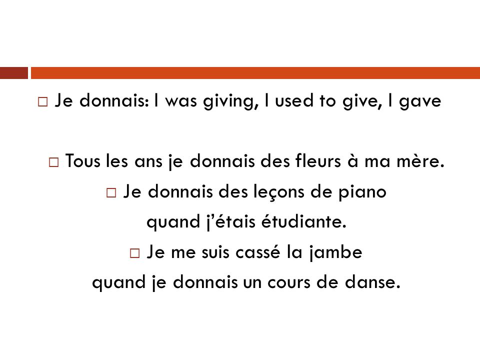 Je donnais: I was giving, I used to give, I gave