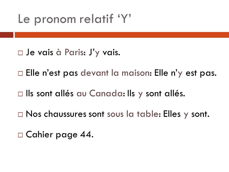 Le pronom relatif 'Y' Je vais à Paris: J'y vais.