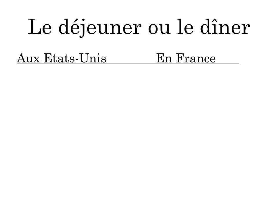 Le déjeuner ou le dîner Aux Etats-Unis En France