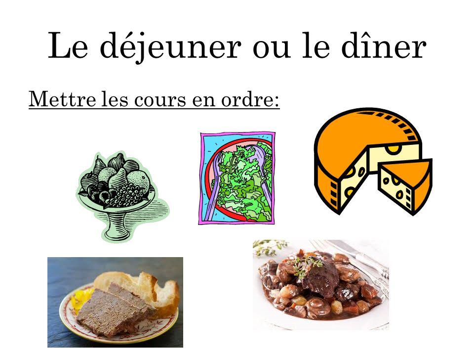 Le déjeuner ou le dîner Mettre les cours en ordre: