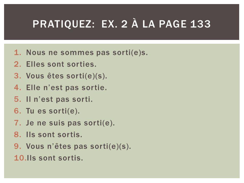 pratiquez: ex. 2 à la page 133 Nous ne sommes pas sorti(e)s.
