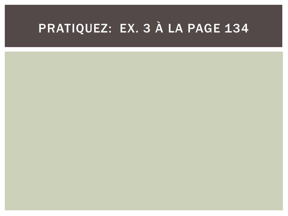 pratiquez: ex. 3 à la page 134