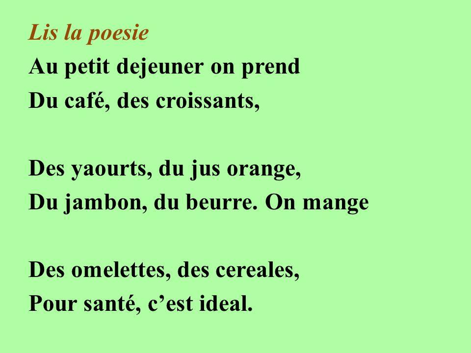 Lis la poesieAu petit dejeuner on prend. Du café, des croissants, Des yaourts, du jus orange, Du jambon, du beurre. On mange.