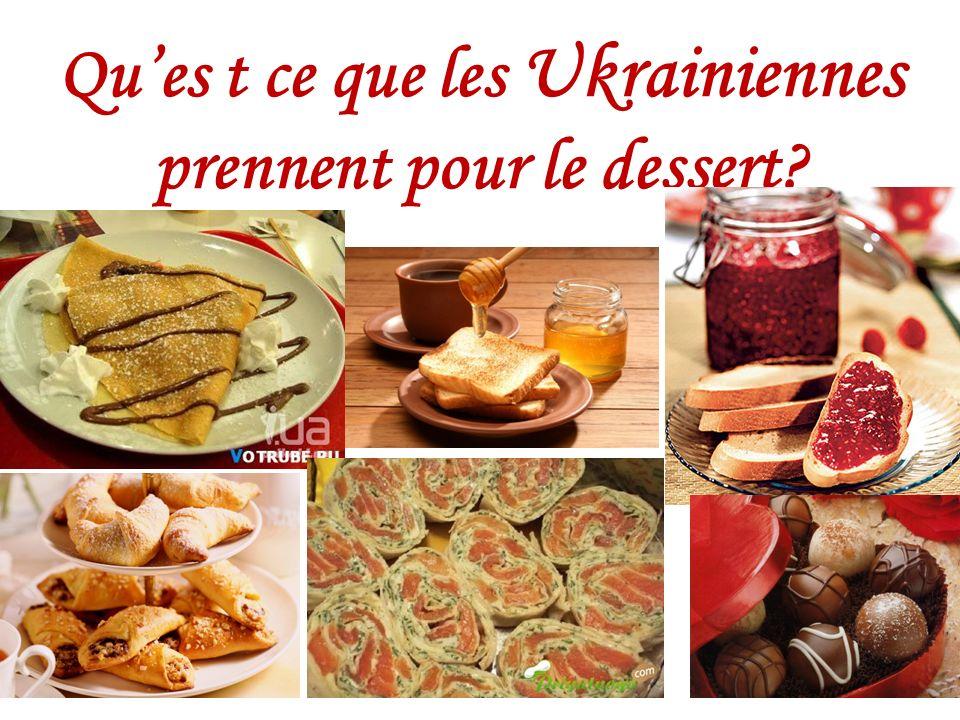 Qu'es t ce que les Ukrainiennes prennent pour le dessert