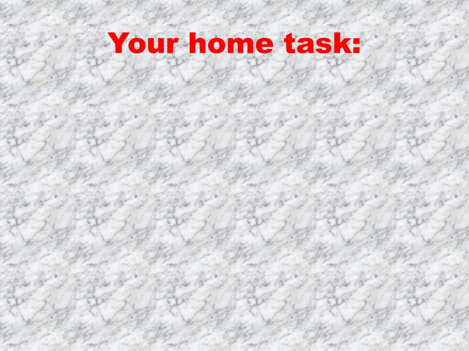 Your home task: