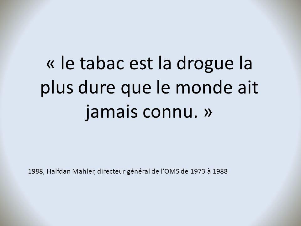 « le tabac est la drogue la plus dure que le monde ait jamais connu. »