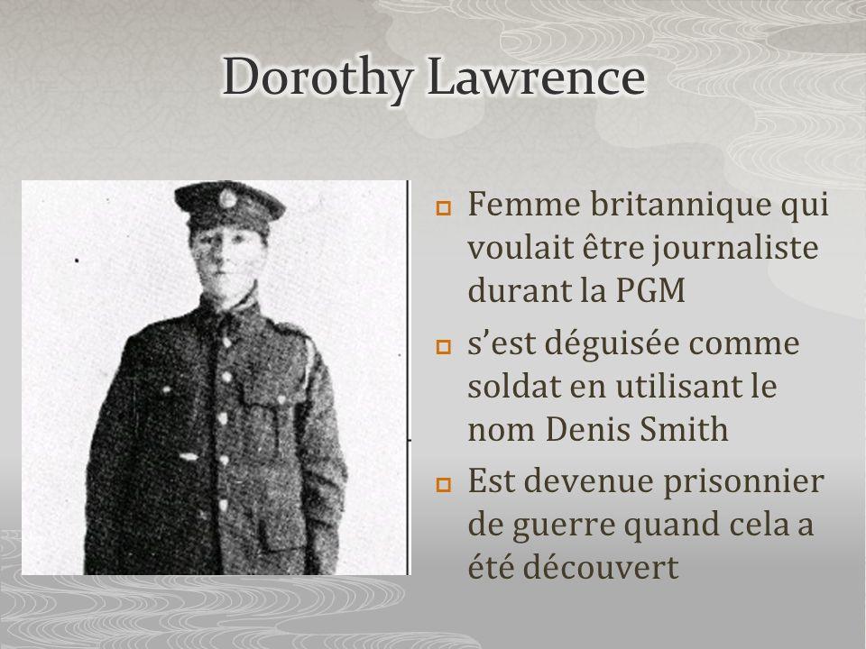 Dorothy Lawrence Femme britannique qui voulait être journaliste durant la PGM. s'est déguisée comme soldat en utilisant le nom Denis Smith.