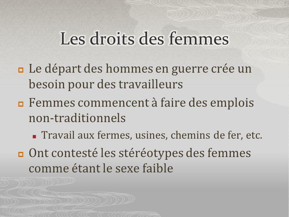 Les droits des femmes Le départ des hommes en guerre crée un besoin pour des travailleurs. Femmes commencent à faire des emplois non-traditionnels.