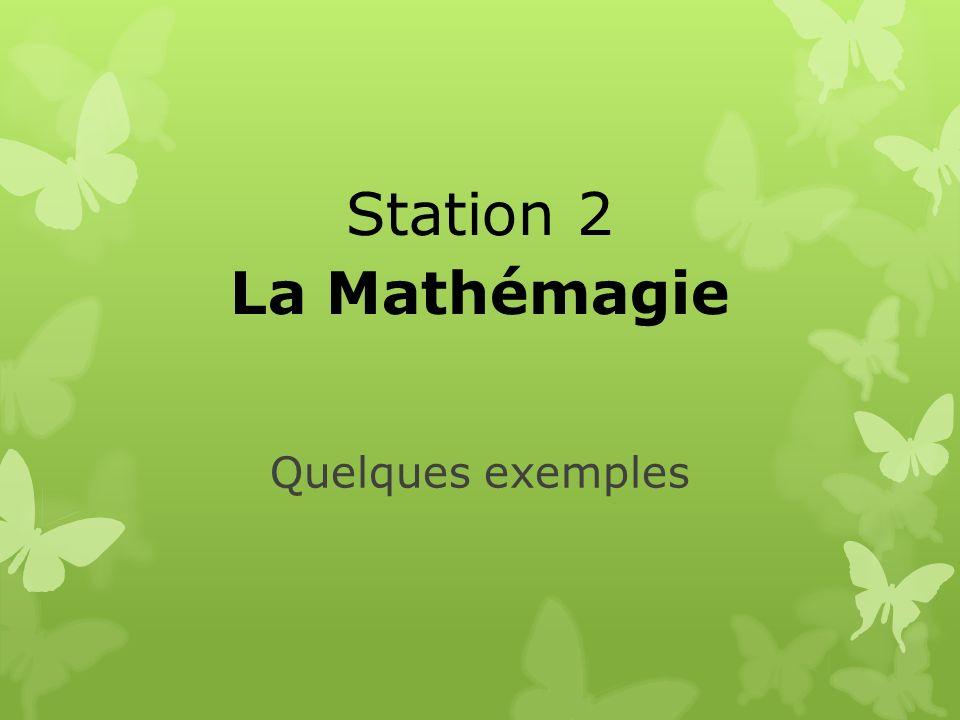 Station 2 La Mathémagie Quelques exemples
