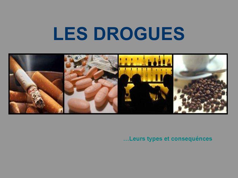 LES DROGUES …Leurs types et consequénces