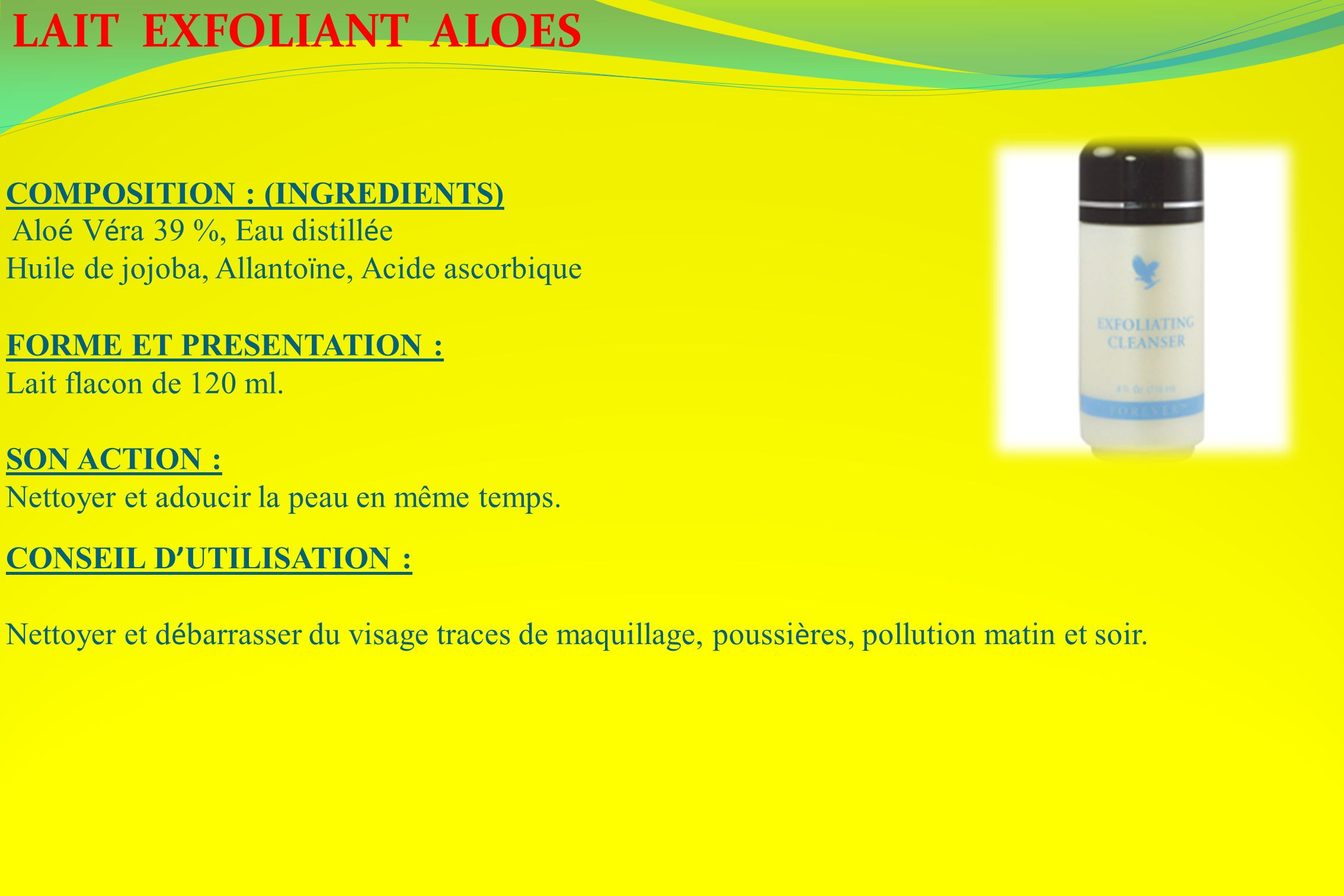 LAIT EXFOLIANT ALOES COMPOSITION : (INGREDIENTS)