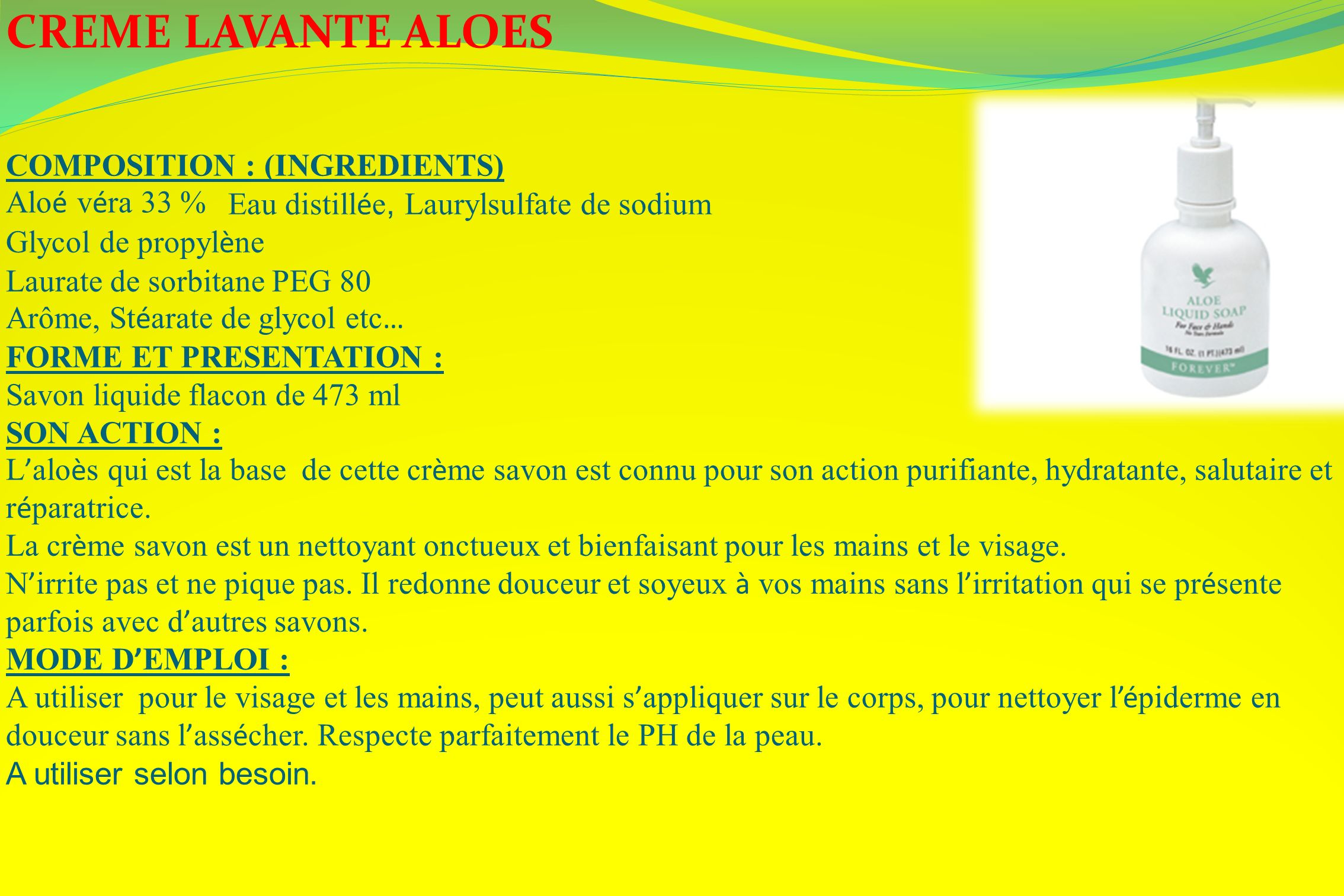 CREME LAVANTE ALOES COMPOSITION : (INGREDIENTS) Aloé véra 33 %