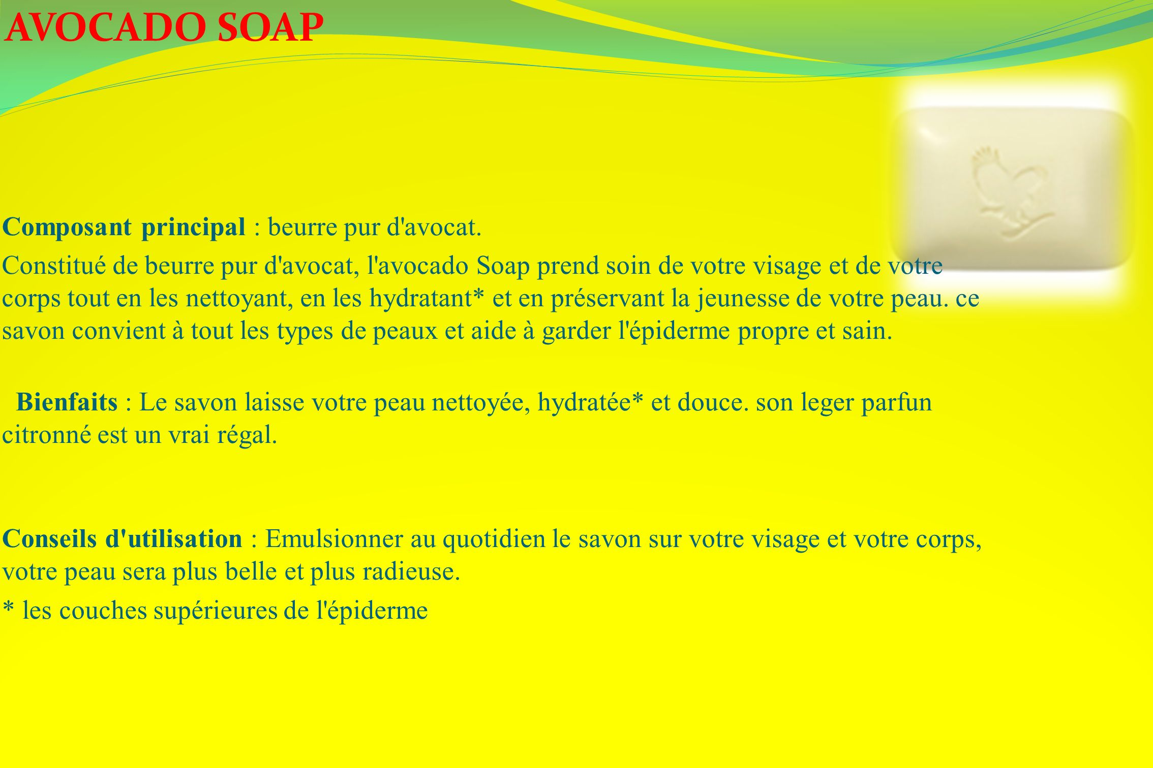 AVOCADO SOAP Composant principal : beurre pur d avocat.