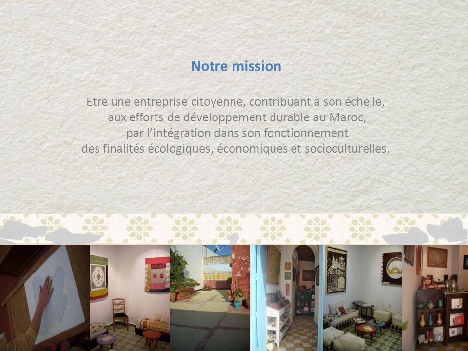 Notre mission Etre une entreprise citoyenne, contribuant à son échelle, aux efforts de développement durable au Maroc,