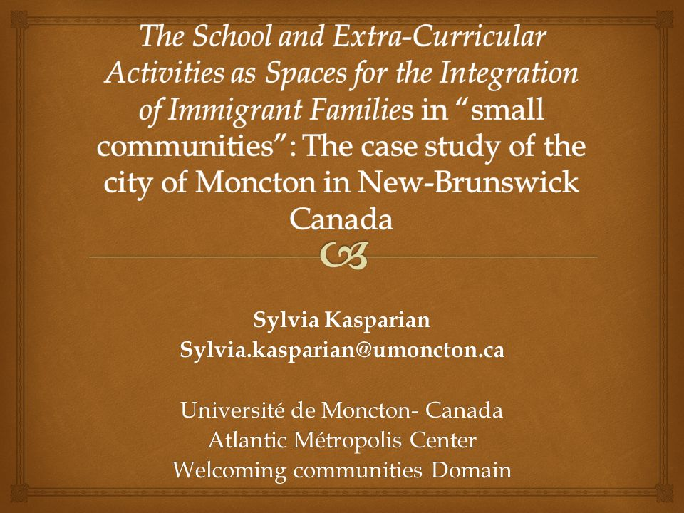 The School and Extra-Curricular Activities as Spaces for the Integration of Immigrant Families in small communities : The case study of the city of Moncton in New-Brunswick Canada