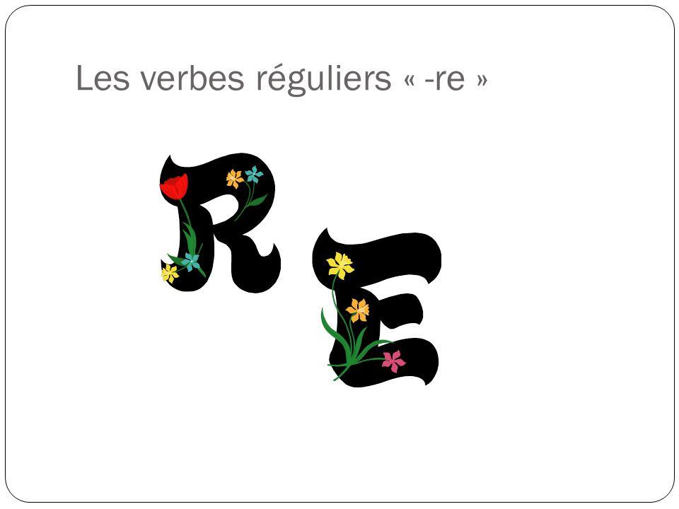 Les verbes réguliers « -re »