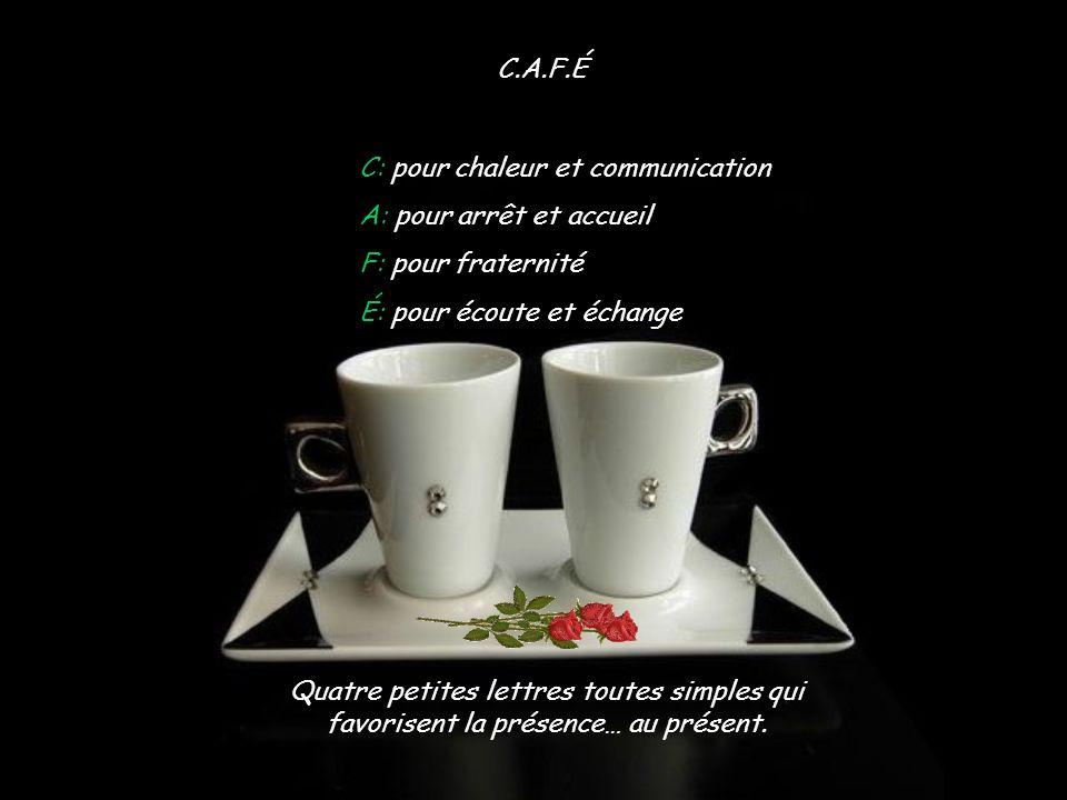 C.A.F.É C: pour chaleur et communication. A: pour arrêt et accueil. F: pour fraternité. É: pour écoute et échange.