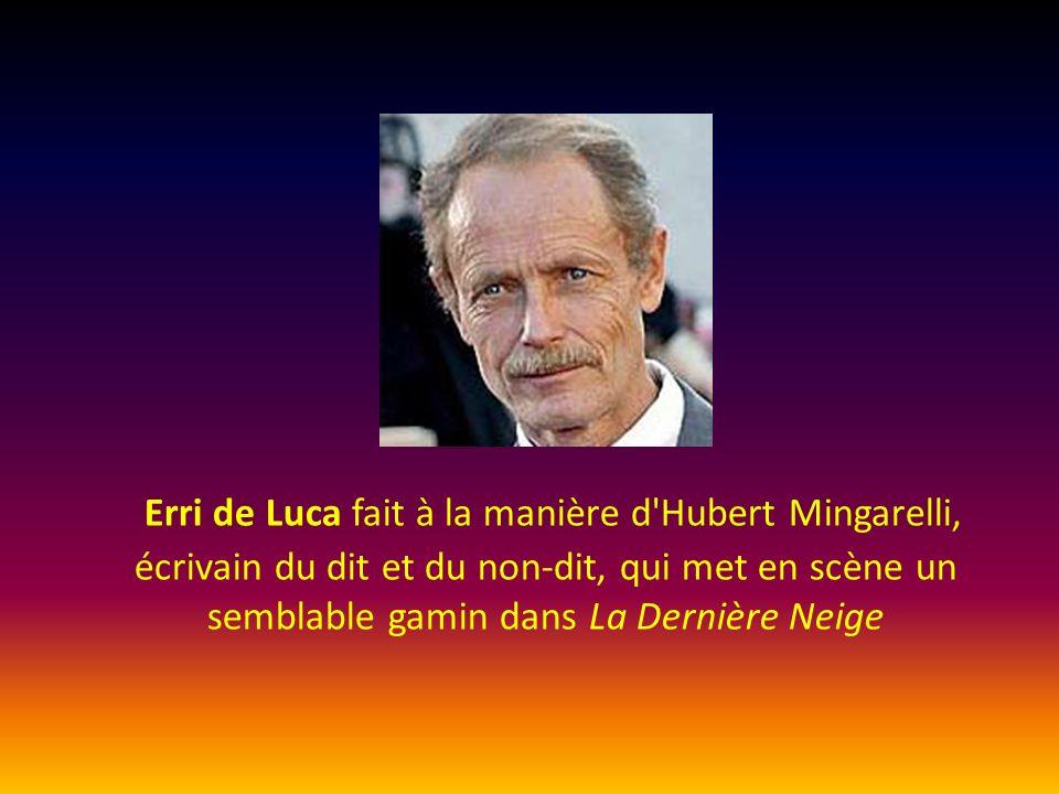 Erri de Luca fait à la manière d Hubert Mingarelli, écrivain du dit et du non-dit, qui met en scène un semblable gamin dans La Dernière Neige