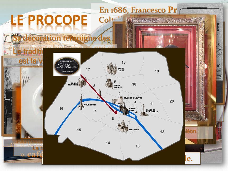 En 1686, Francesco Procopio Dei Coltelli a imaginé le lieu pour cette nouvelle boisson qu'on appelle « café ».