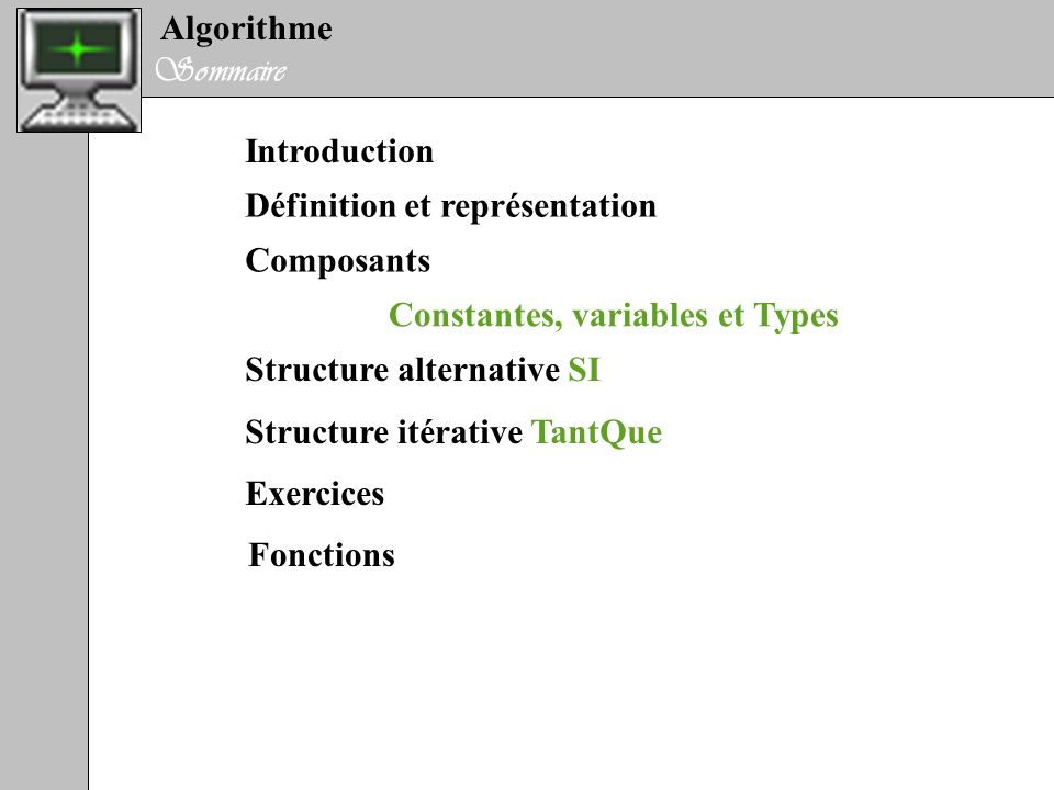 Algorithme Sommaire. Introduction. Définition et représentation. Composants. Constantes, variables et Types.