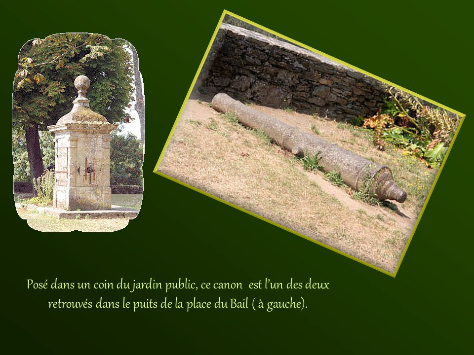 Posé dans un coin du jardin public, ce canon est l'un des deux retrouvés dans le puits de la place du Bail ( à gauche).