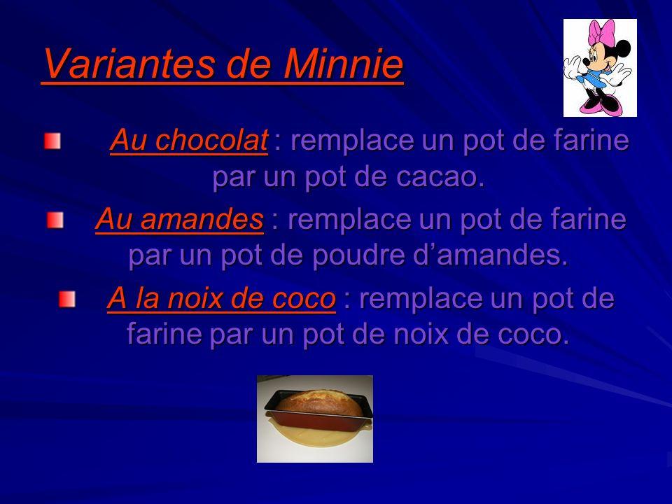 Variantes de Minnie Au chocolat : remplace un pot de farine par un pot de cacao.