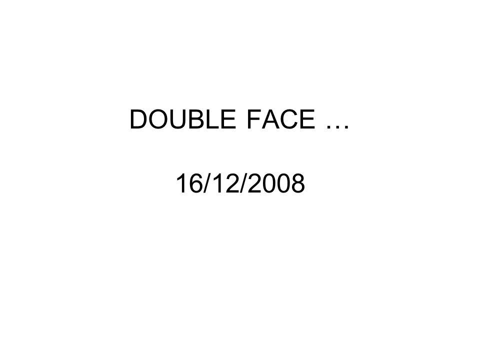 DOUBLE FACE … 16/12/2008
