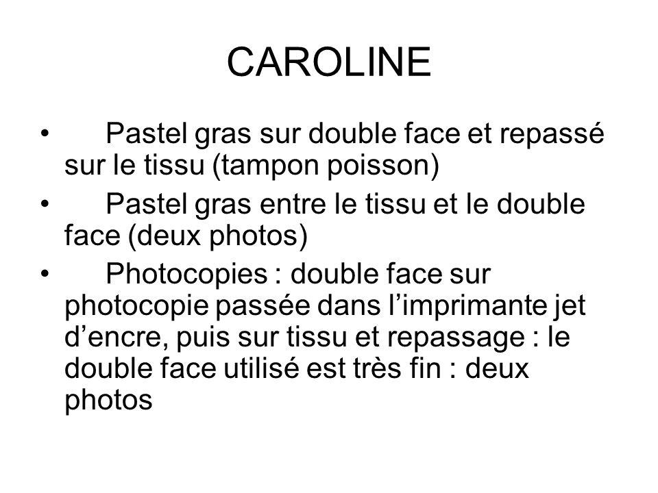 CAROLINE Pastel gras sur double face et repassé sur le tissu (tampon poisson) Pastel gras entre le tissu et le double face (deux photos)