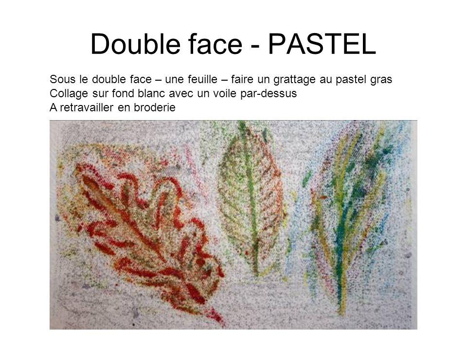 Double face - PASTEL Sous le double face – une feuille – faire un grattage au pastel gras. Collage sur fond blanc avec un voile par-dessus.