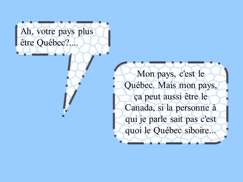 Ah, votre pays plus être Québec ....