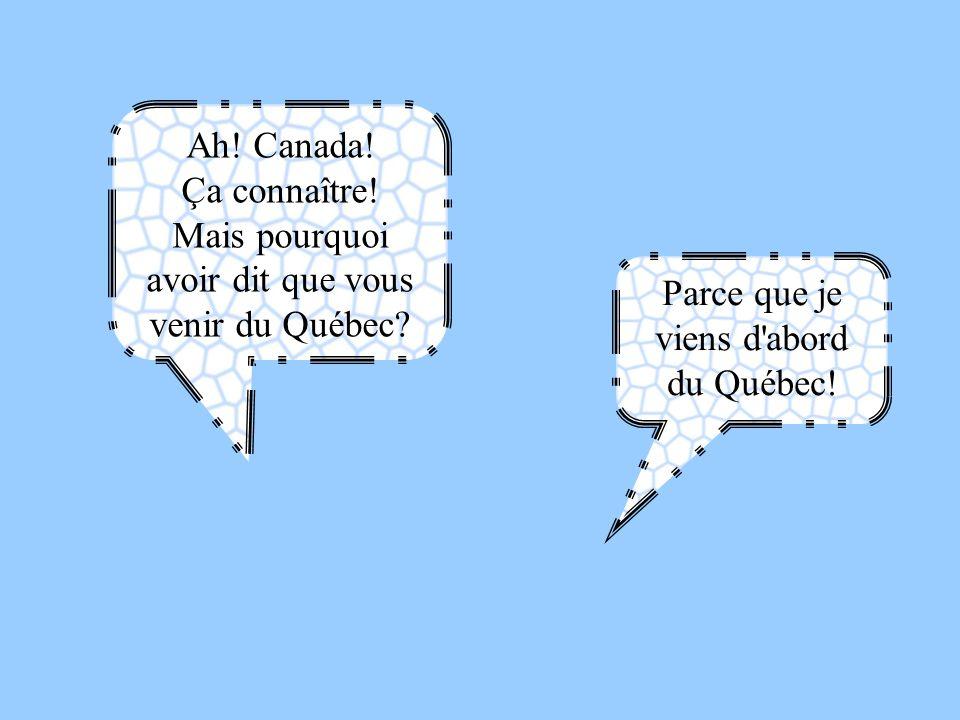 Mais pourquoi avoir dit que vous venir du Québec