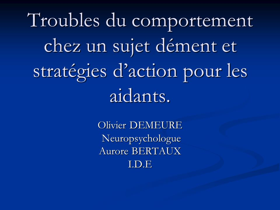 Olivier DEMEURE Neuropsychologue Aurore BERTAUX I.D.E