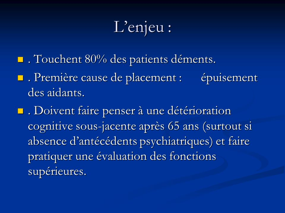 L'enjeu : . Touchent 80% des patients déments.