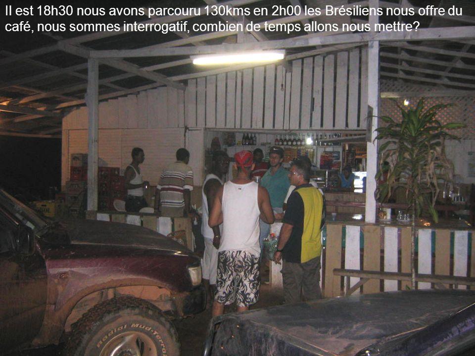 Il est 18h30 nous avons parcouru 130kms en 2h00 les Brésiliens nous offre du café, nous sommes interrogatif, combien de temps allons nous mettre