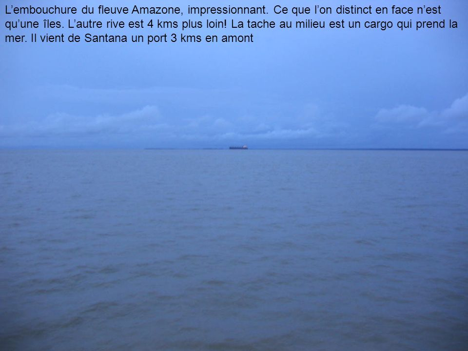 L'embouchure du fleuve Amazone, impressionnant