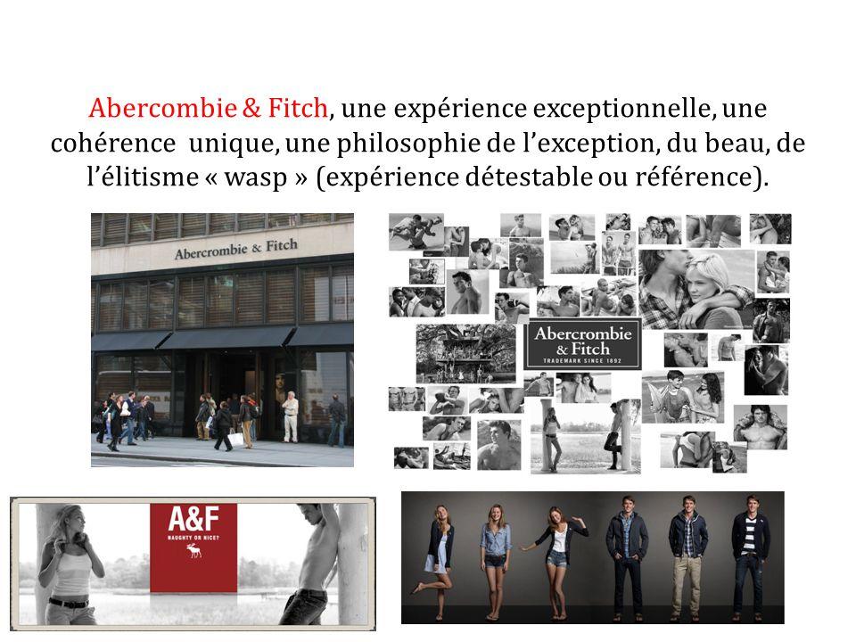 Abercombie & Fitch, une expérience exceptionnelle, une cohérence unique, une philosophie de l'exception, du beau, de l'élitisme « wasp » (expérience détestable ou référence).