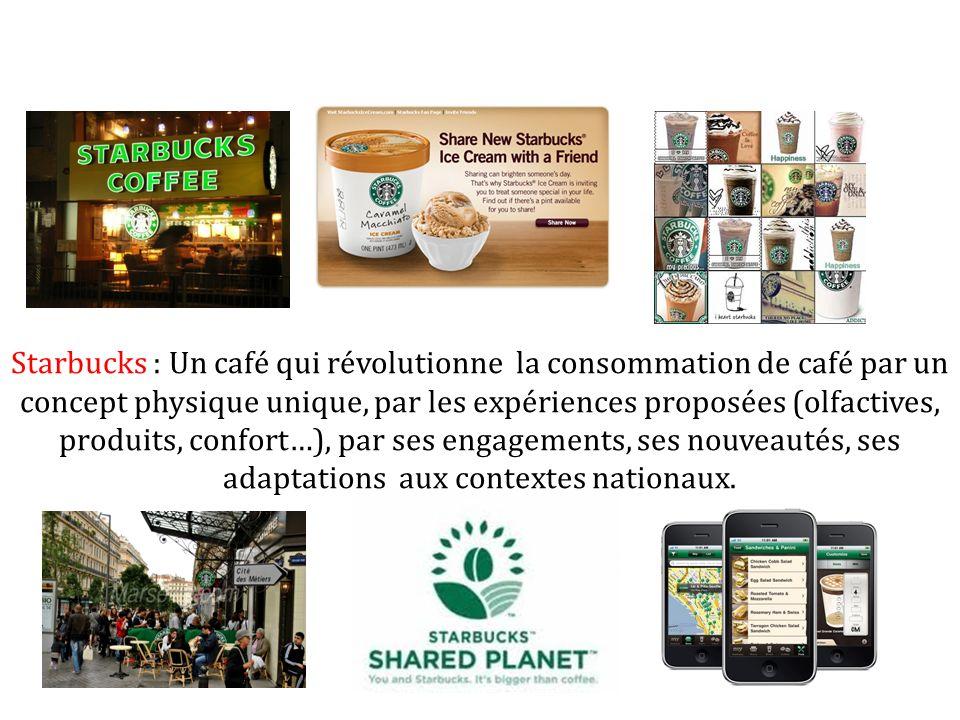 Starbucks : Un café qui révolutionne la consommation de café par un concept physique unique, par les expériences proposées (olfactives, produits, confort…), par ses engagements, ses nouveautés, ses adaptations aux contextes nationaux.