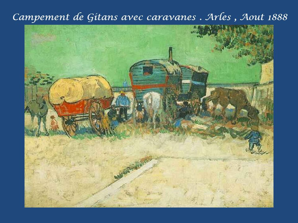 Campement de Gitans avec caravanes . Arles , Aout 1888