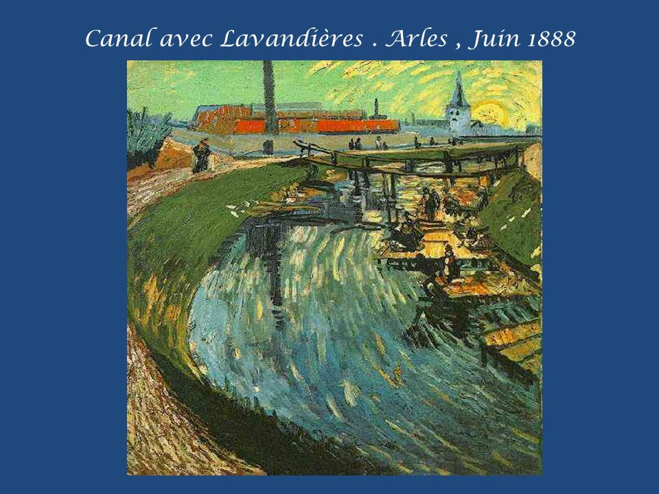 Canal avec Lavandières . Arles , Juin 1888