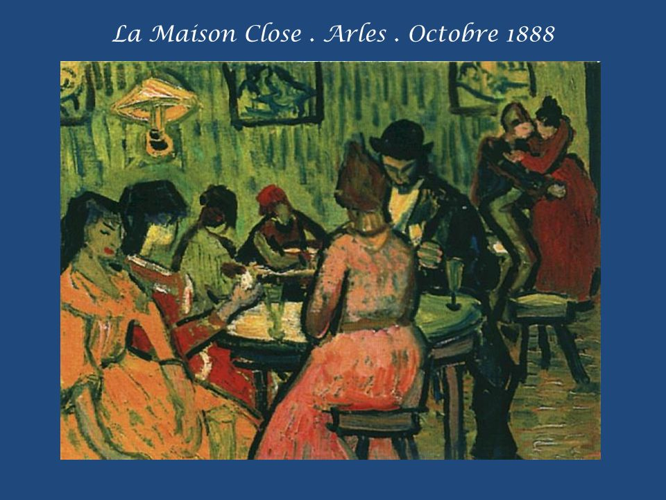 La Maison Close . Arles . Octobre 1888