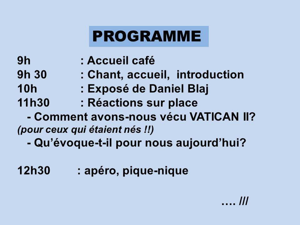 PROGRAMME 9h : Accueil café 9h 30 : Chant, accueil, introduction