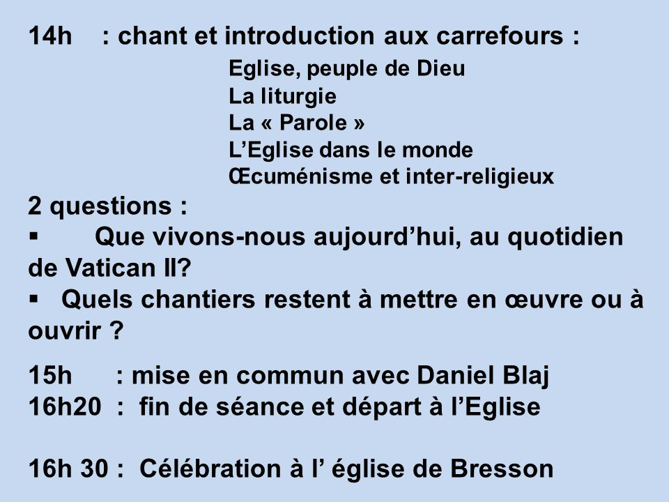 14h : chant et introduction aux carrefours : Eglise, peuple de Dieu