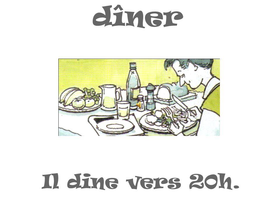 dîner Il dine vers 20h.