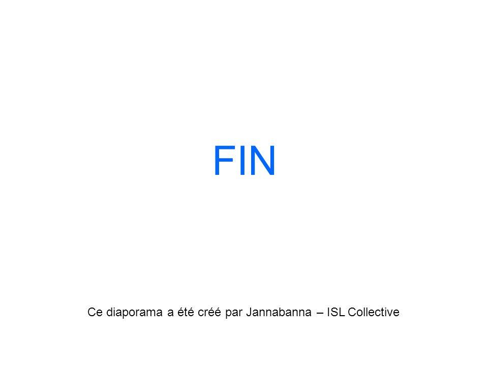 FIN Ce diaporama a été créé par Jannabanna – ISL Collective