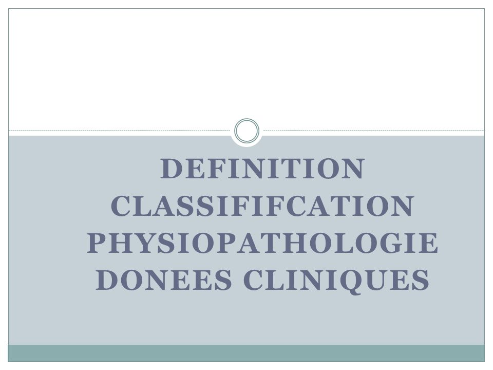 Definition Classififcation physiopathologie Donees cliniqueS
