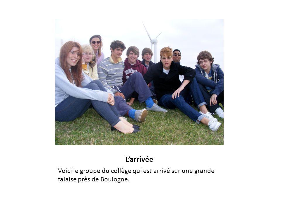 L'arrivée Voici le groupe du collège qui est arrivé sur une grande falaise près de Boulogne.