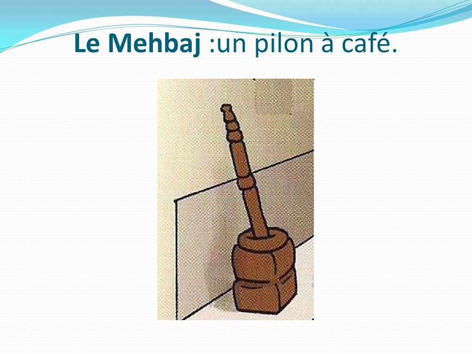 Le Mehbaj :un pilon à café.
