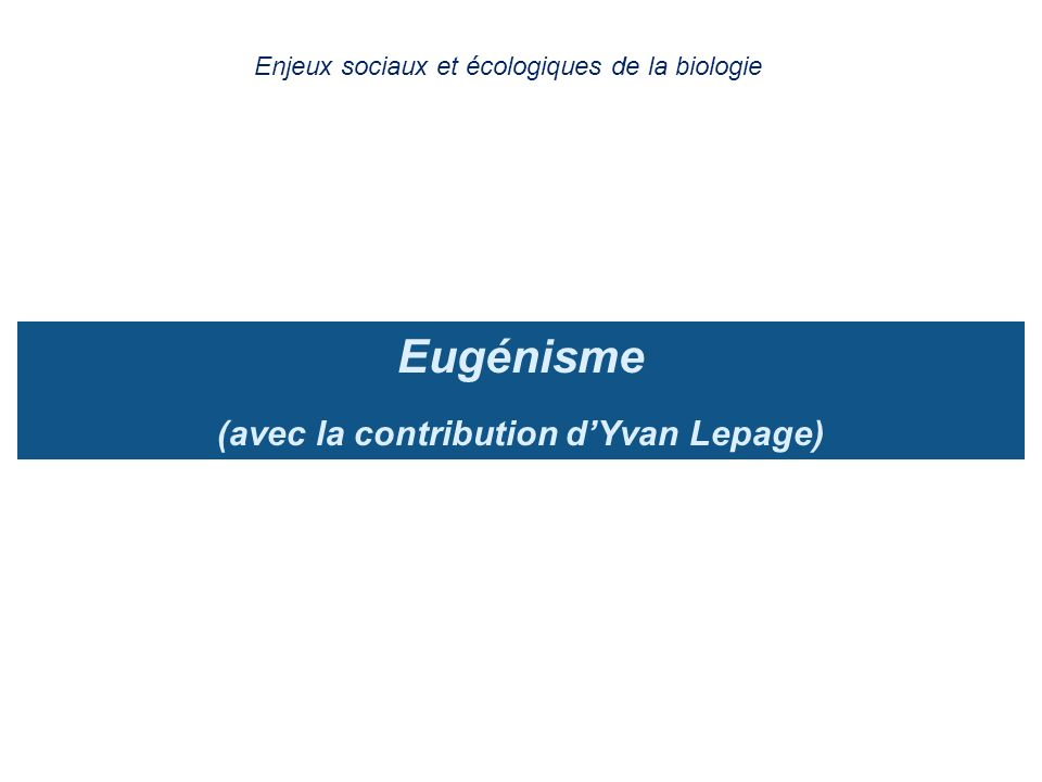 Eugénisme (avec la contribution d'Yvan Lepage)
