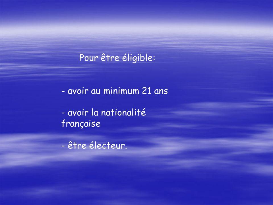Pour être éligible: - avoir au minimum 21 ans - avoir la nationalité française - être électeur.